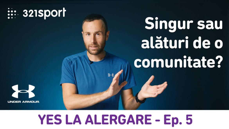 Yes la Alergare – EP5: Să alerg singur sau alături de o comunitate?